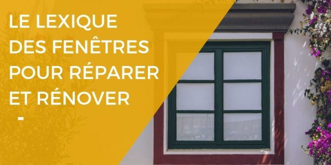 Lexique des fenêtres : les principaux termes techniques