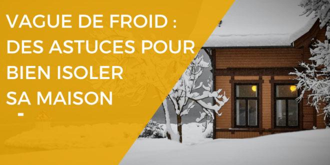 Comment bien isoler sa maison en cas de vague de froid ?